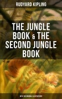 The Jungle Book & The Second Jungle Book (With the Original Illustrations) - Rudyard Kipling