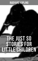 The Just So Stories for Little Children (Illustrated Edition) - Rudyard Kipling