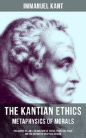 The Kantian Ethics: Metaphysics of Morals - Immanuel Kant