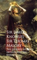 The Legends of King Arthur and His Knights - Sir Thomas Malory,James Knowles