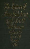 The Letters of Anne Gilchrist and Walt Whitman - Walt Whitman, Anne Gilchrist