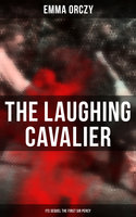 The Laughing Cavalier (& Its Sequel The First Sir Percy) - Emma Orczy