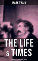 The Life & Times of Mark Twain - 4 Biographical Works in One Edition - Mark Twain