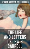 The Life and Letters of Lewis Carroll - Stuart Dodgson Collingwood