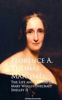 The Life and Letters of Mary Wollstonecraft Shelley II - Florence A. Thomas Marshall