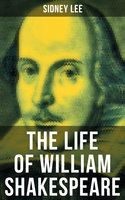 The Life of William Shakespeare - Sidney Lee