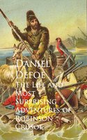 The Life and Most Surprising Adventures of Robinson Crusoe - Daniel Defoe