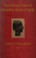 The Life and Times of Cleopatra, Queen of Egypt - Arthur E.P. Brome Weigall