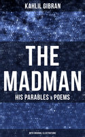 The Madman - His Parables & Poems (With Original Illustrations) - Kahlil Gibran