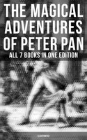 The Magical Adventures of Peter Pan - All 7 Books in One Edition (Illustrated) - J.M. Barrie,Daniel O'Connor,Oliver Herford