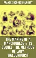 The Making of a Marchioness & Its Sequel, The Methods of Lady Walderhurst - Frances Hodgson Burnett