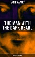 The Man With the Dark Beard (Murder Mystery Classic) - Annie Haynes