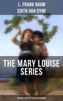 The Mary Louise Series (Mystery & Detective Books for Children) - L Frank Baum, Edith Van Dyne