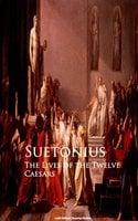 The Lives of the Twelve Caesars - Suetonius