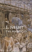 The Magic City - E. Nesbit Nesbit