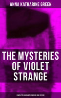 The Mysteries of Violet Strange - Complete Whodunit Series in One Edition - Anna Katharine Green