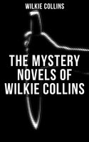 The Mystery Novels of Wilkie Collins - Wilkie Collins