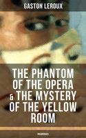 The Phantom of the Opera & The Mystery of the Yellow Room - Gaston Leroux