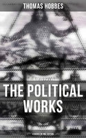 The Political Works of Thomas Hobbes (4 Books in One Edition) - Thomas Hobbes