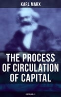 The Process of Circulation of Capital (Capital Vol. II) - Karl Marx