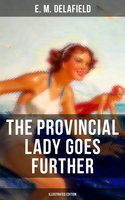 The Provincial Lady Goes Further (Illustrated Edition) - E.M. Delafield