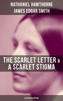 The Scarlet Letter & A Scarlet Stigma (Illustrated Edition) - Nathaniel Hawthorne,James Edgar Smith