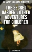 The Secret Garden & Other Adventures for Children - 4 Books in One Edition - Frances Hodgson Burnett