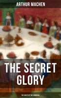 The Secret Glory (The Quest of the Sangraal) - Arthur Machen