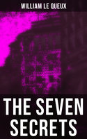 The Seven Secrets - William Le Queux