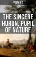 The Sincere Huron, Pupil of Nature - Voltaire