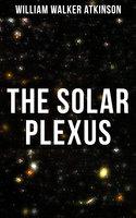 The Solar Plexus - William Walker Atkinson