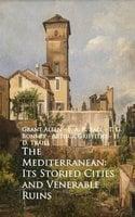 The Mediterranean: Its Storied Cities and Venerab - Grant Allen, Arthur Griffiths, Robert Brown, T. G. Bonney, E. A. R. Ball, H. D. Traill