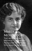 The Montessori Method - Scientific Pedagogy as Applied to Child Education - Maria Montessori