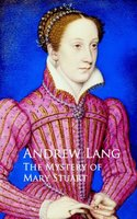 The Mystery of Mary Stuart - Andrew Lang