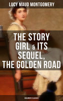 The Story Girl & Its Sequel, The Golden Road (Children's Classics) - Lucy Maud Montgomery