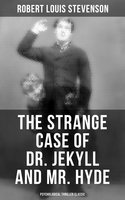 The Strange Case of Dr. Jekyll and Mr. Hyde (Psychological Thriller Classic) - Robert Louis Stevenson