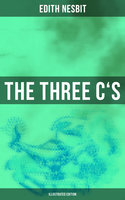 The Three C's (Illustrated Edition) - Edith Nesbit