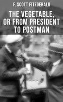 The Vegetable, or From President to Postman - F. Scott Fitzgerald