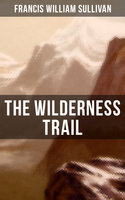The Wilderness Trail - Francis William Sullivan