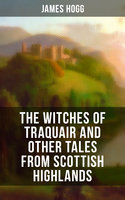 The Witches of Traquair and Other Tales from Scottish Highlands - James Hogg