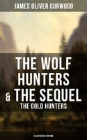 The Wolf Hunters & The Sequel - The Gold Hunters (Illustrated Edition) - James Oliver Curwood