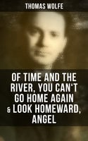 Thomas Wolfe: Of Time and the River, You Can't Go Home Again & Look Homeward, Angel - Thomas Wolfe
