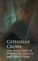 The Night-Side of Nature Or, Ghosts and Ghost-Seers - Catherine Crowe