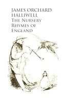 The Nursery Rhymes of England - James Orchard Halliwell