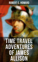Time Travel Adventures of James Allison - Robert E. Howard