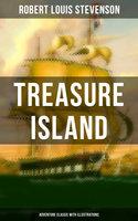 Treasure Island (Adventure Classic with Illustrations) - Robert Louis Stevenson