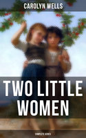 Two Little Women (Complete Series) - Carolyn Wells