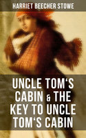 Uncle Tom's Cabin & The Key to Uncle Tom's Cabin - Harriet Beecher Stowe