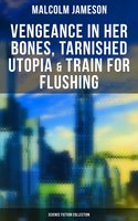 Vengeance in Her Bones, Tarnished Utopia & Train for Flushing (Science Fiction Series) - Malcolm Jameson