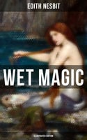 Wet Magic (Illustrated Edition) - Edith Nesbit